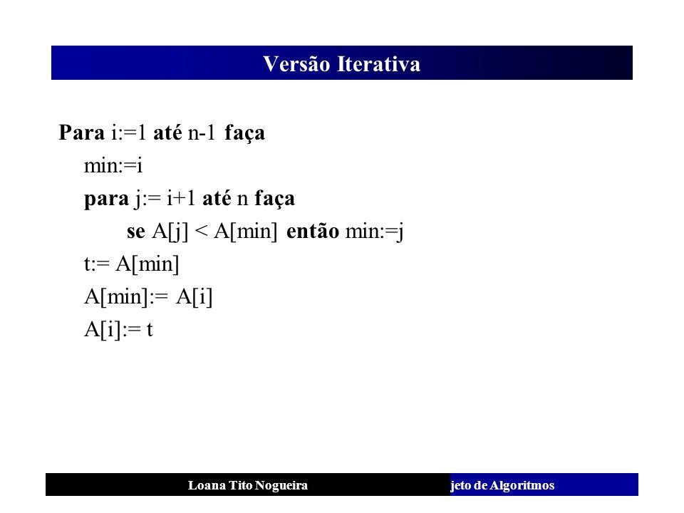se A[j] < A[min] então min:=j t:= A[min] A[min]:= A[i] A[i]:= t